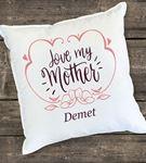 Love My Mother Tasarımlı Kişiye Özel Yastık